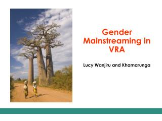 Gender Mainstreaming in VRA Lucy Wanjiru and Khamarunga