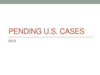 Pending U.S. Cases