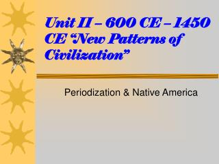 "Unit II – 600 CE – 1450 CE ""New Patterns of Civilization"""