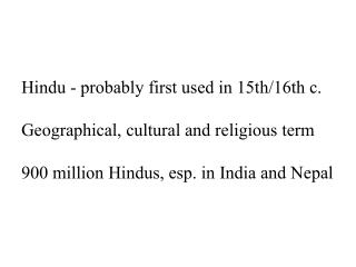 Hindu - probably first used in 15th/16th c. Geographical, cultural and religious term