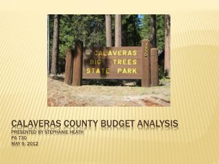 Calaveras county budget analysis presented by Stephanie heath pa 730 may 9, 2012