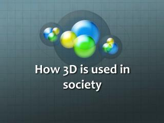 How 3D is used in society