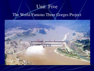 Unit  Five The World Famous Three Gorges Project