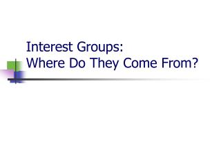 Interest Groups: Where Do They Come From?