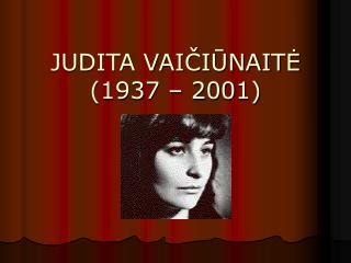 JUDITA VAI ČIŪNAITĖ (1937 – 2001)