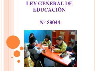 LEY GENERAL DE EDUCACIÓN  N°  28044