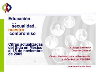 Dr. Jorge Saavedra Director General Centro Nacional para la Prevenci�n  y el Control del VIH/SIDA