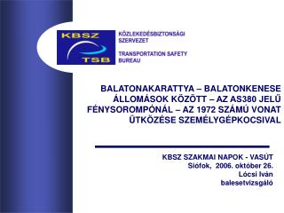 KBSZ SZAKMAI NAPOK - VASÚT Siófok,  2006. október 26. Lócsi Iván  balesetvizsgáló