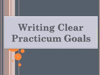 Writing Clear Practicum Goals