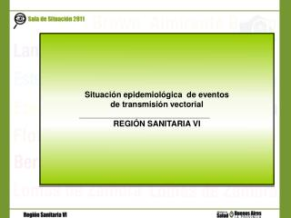Situación epidemiológica  de eventos  de transmisión vectorial  REGIÓN SANITARIA VI