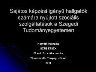 Horváth Hajnalka SZTE ETSZK IV. évf. Szociális munka Témavezető: Tunyogi József 2011
