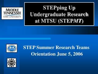 STEPping Up  Undergraduate Research  at MTSU (STEP MT )