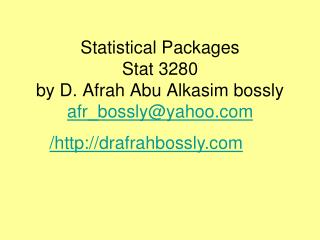 Statistical Packages Stat 3280 by D. Afrah Abu Alkasim bossly afr_bossly@yahoo