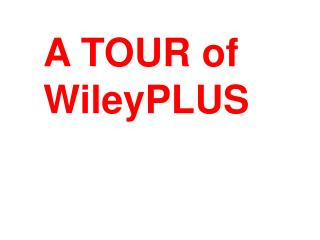 A TOUR of  WileyPLUS
