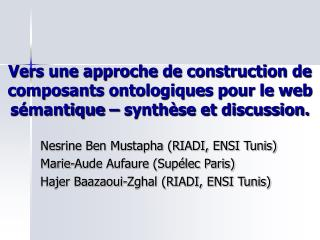 Nesrine Ben Mustapha (RIADI, ENSI Tunis) Marie-Aude Aufaure (Supélec Paris)