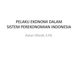 PELAKU EKONOMI DALAM SISTEM PEREKONOMIAN INDONESIA