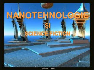 NANOTEHNOLOGIE  SI   SCIENCE FICTION
