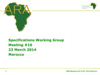 Specifications Working Group  Meeting #10 23 March 2014 Morocco