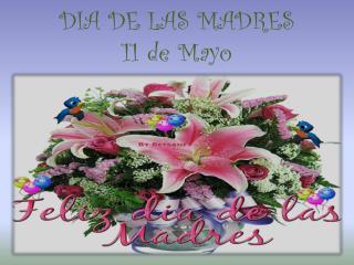 DIA DE LAS MADRES 11 de Mayo