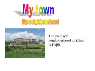 The youngest neighbourhood in Zilina is Hajik.