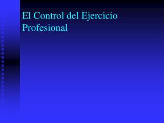 El Control del Ejercicio Profesional