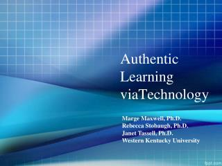 Authentic Learning viaTechnology