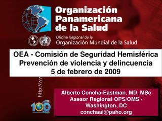 Alberto Concha-Eastman, MD, MSc Asesor Regional OPS/OMS - Washington, DC  conchaal@paho
