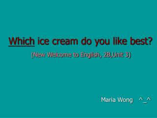 Which  ice cream do you like best? (New Welcome to English, 2B,Unit 3)