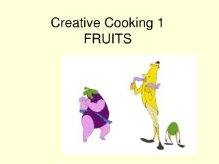 Creative Cooking 1 FRUITS