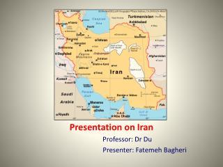 Presentation on Iran                    Professor: Dr Du