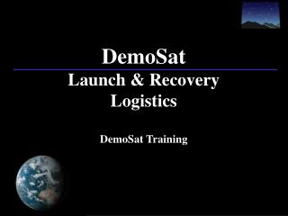 DemoSat Launch & Recovery Logistics DemoSat Training