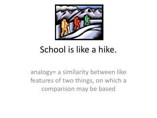 School is like a hike.