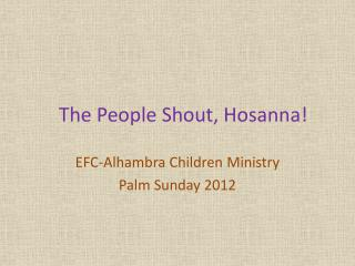 The People Shout, Hosanna!