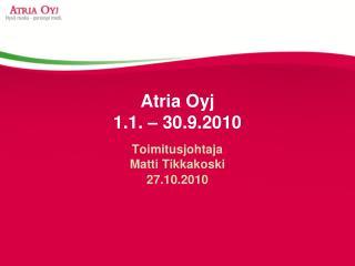 Atria Oyj  1.1. � 30.9.2010