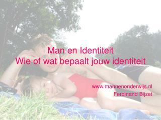 Man en Identiteit Wie of wat bepaalt jouw identiteit
