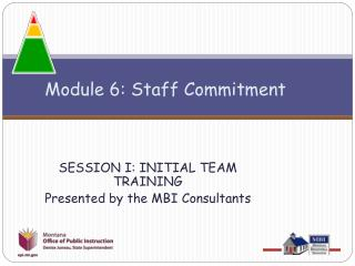SESSION I: INITIAL TEAM TRAINING  Presented by the MBI Consultants