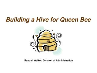 Building a Hive for Queen Bee