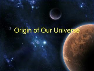Origin of Our Universe