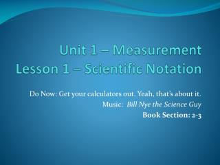Unit 1 – Measurement Lesson 1 – Scientific Notation