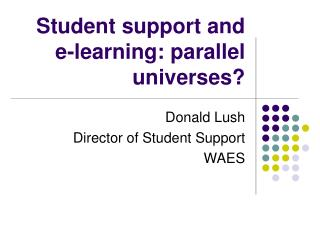 Student support and e-learning: parallel universes?
