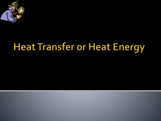 Heat Transfer or Heat Energy