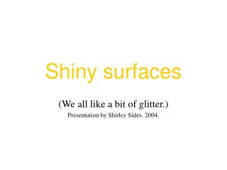 Shiny surfaces
