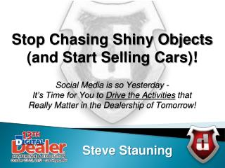 Stop Chasing Shiny Objects (and Start Selling Cars)!