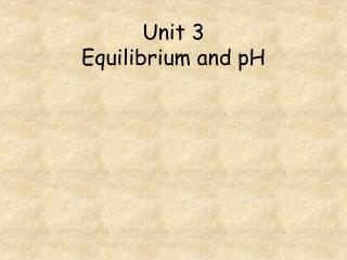 Unit 3  Equilibrium and pH