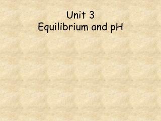 Unit 3  Equilibrium and pH