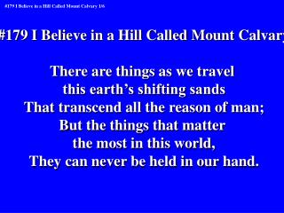 #179 I Believe in a Hill Called Mount Calvary There are things as we travel