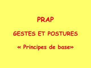 PRAP  GESTES ET POSTURES    Principes de base