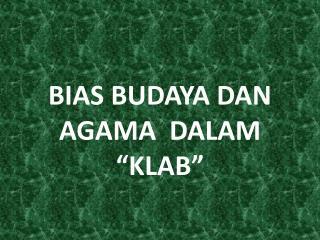 """BIAS BUDAYA DAN AGAMA   DALAM """"KLAB"""""""