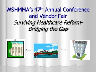 WSHMMA s 47th Annual Conference and Vendor Fair   Surviving Healthcare Reform-Bridging the Gap