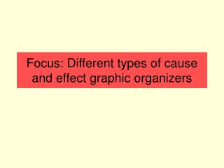 Focus: Different types of cause and effect graphic organizers
